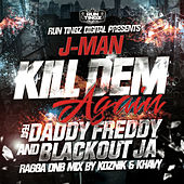 Play & Download Kill Dem Sound (feat. Daddy Freddy & Blackout JA) by J. Man | Napster
