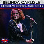 Play & Download British Live Performance Series by Belinda Carlisle | Napster