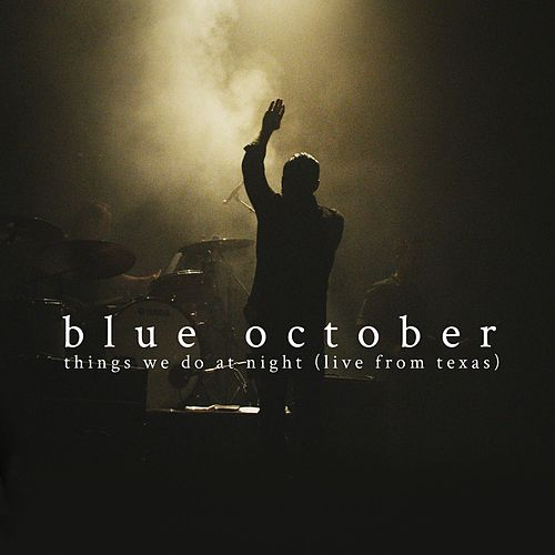 Play & Download Things We Do at Night (Live from Texas) by Blue October | Napster