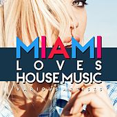 Play & Download Miami Loves House Music by Various Artists | Napster