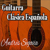 Play & Download Guitarra Clásica Española by Andres Segovia | Napster