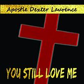 Play & Download You Sitll Love Me by Apostle Dexter Laurence | Napster