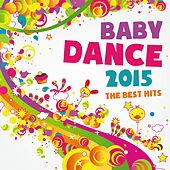 Baby Dance 2015 the Best Hits by Various Artists