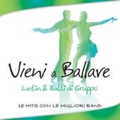 Vieni a ballare (Latin & balli di gruppo) (18 hits con le migliori band) by Various Artists