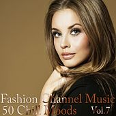 Fashion Channel Music, Vol. 7 (50 Chill Moods) by Various Artists