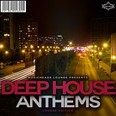 Play & Download Deep House Anthems Lounge Edition by Various Artists | Napster