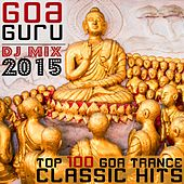 Play & Download Goa Guru - Top 100 Goa Trance Classic Hits DJ Mix 2015 by Various Artists | Napster