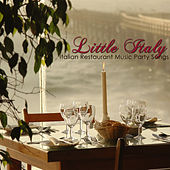 Play & Download Little Italy Italian Restaurant Music Party Songs – Traditional Italian Dinner Party, Italian Music Favorites & Best Italian Folk Music for Italian Dinner by Italian Restaurant Music Academy | Napster