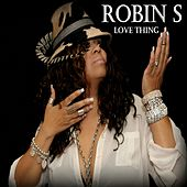 Play & Download Love Thing by Robin S. | Napster