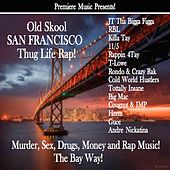 Play & Download Old Skool San Francisco Thug Life Rap! by Various Artists | Napster