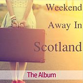 Weekend Away in Scotland: The Album by Celtic Spirit