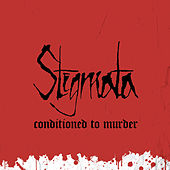 Play & Download Conditioned to Murder by Stigmata | Napster