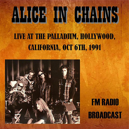 Live at the Palladium, Hollywood, California, 1991 - FM Radio Broadcast von Alice in Chains