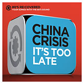 Play & Download It's Too Late by China Crisis | Napster