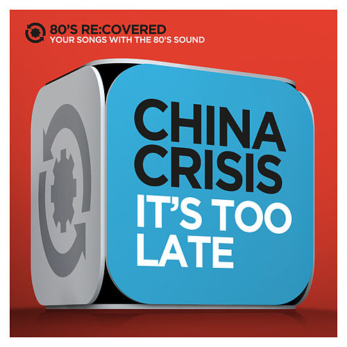 It's Too Late by China Crisis