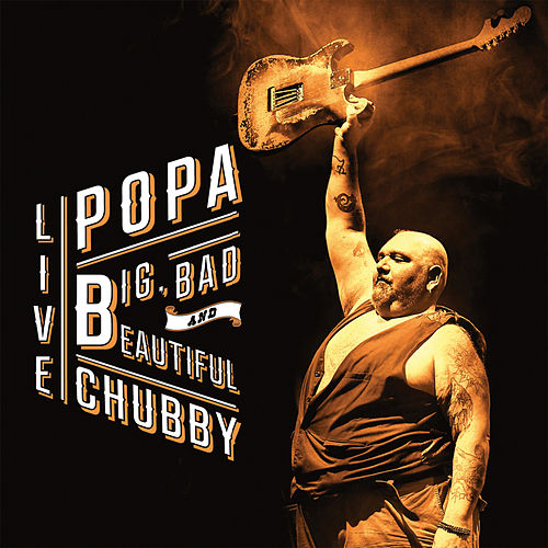 Play & Download Big, Bad & Beautiful - Live by Popa Chubby | Napster