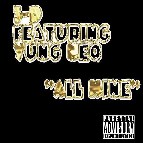 Play & Download All Mine (feat. Yung Neq) by 3-D | Napster