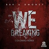 We Breaking - Colombo Remix by BBK and DMoney