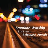 Frontline Worship: Live from Relentless Pursuit by Frontline Worship