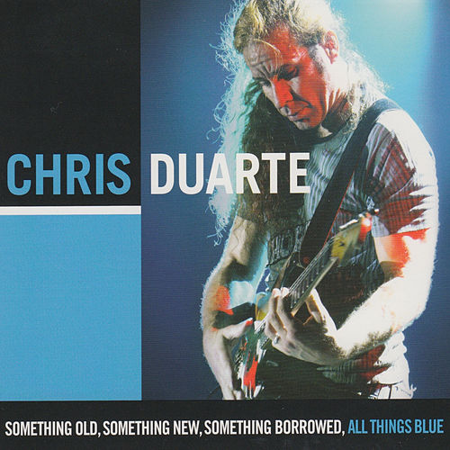 Play & Download Something Old, Something New, Something Borrowed, All Things Blue by Chris Duarte | Napster