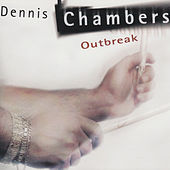 Play & Download Outbreak by Dennis Chambers | Napster