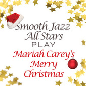 Smooth Jazz All Stars Play Mariah Carey's Merry Christmas by Smooth Jazz Allstars