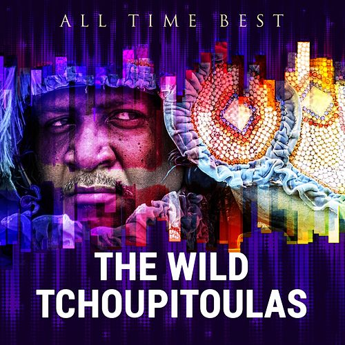 All Time Best: The Wild Tchoupitoulas by Wild Tchoupitoulas