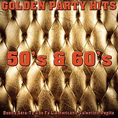 Play & Download Golden party hits 50's & 60's (Buona sera-tu vuo fa l'americano-valentino-pepito) by Various Artists | Napster