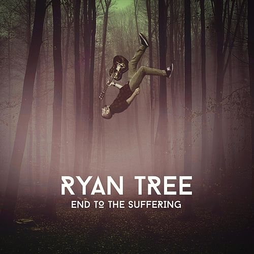 Play & Download End to the Suffering by Ryan Tree | Napster
