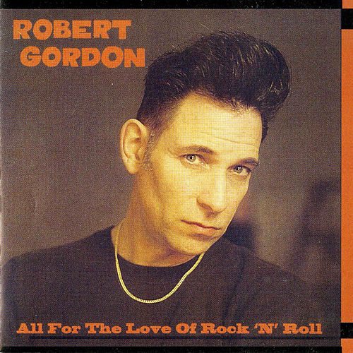 All for the Love of Rock N' Roll by Robert Gordon