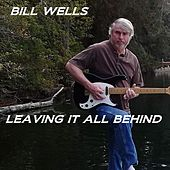 Leaving It All Behind by Bill Wells