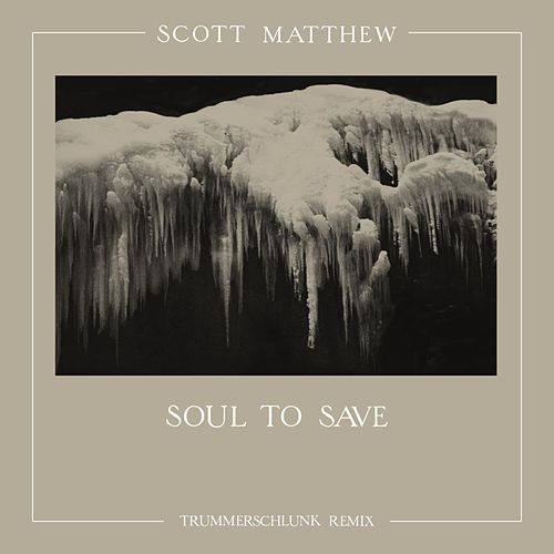 Soul to Save (Trummerschlunk Remix) by Scott Matthew