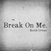 Play & Download Break On Me by Keith Urban | Napster
