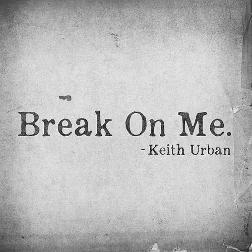 Break On Me by Keith Urban