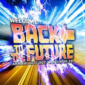 Welcome Back to the Future (Arrival Hits OCT.21.2015-04:29) by Various Artists