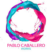 Play & Download Pablo Caballero Works by Pablo Caballero | Napster