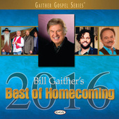 Bill Gaither's Best Of Homecoming 2016 by Various Artists