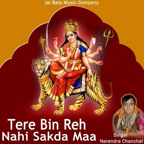 Play & Download Tere Bin Reh Nahi Sakda Maa by Narendra Chanchal | Napster