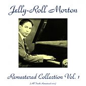 Play & Download Jelly-Roll Morton Remastered Collection, Vol. 1 (All Tracks Remastered 2015) by Jelly Roll Morton | Napster
