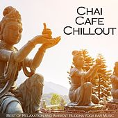 Play & Download Chai Cafe Chillout (Best of Relaxation and Ambient Buddha Yoga Bar Music) by Various Artists | Napster