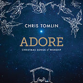 Play & Download Adore: Christmas Songs Of Worship by Chris Tomlin | Napster