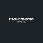 I Was Me by Imagine Dragons