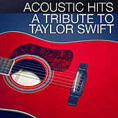 Play & Download Acoustic Hits - A Tribute to Taylor Swift by Acoustic Hits | Napster