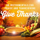 Give Thanks - 30 Instrumentals for Praise and Thanksgiving by Various Artists