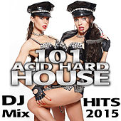 101 Acid Hard House DJ Mix Hits 2015 by Various Artists