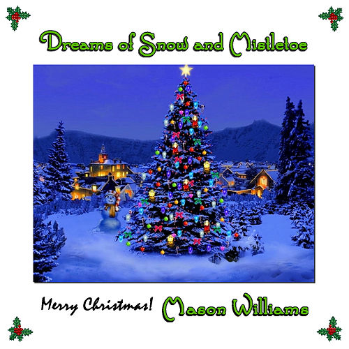 Play & Download Dreams of Snow and Mistletoe by Mason Williams | Napster