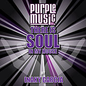 Play & Download There Is Soul in My House - Inaky Garcia by Various Artists | Napster