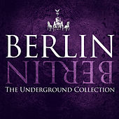 Play & Download Berlin Berlin, Vol. 24 - The Underground Collection by Various Artists | Napster