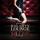 Play & Download Big City Lounge, Vol. 2 (30 Late Night Tunes) by Various Artists | Napster
