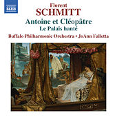 Play & Download Schmitt: Antoine et Cléopâtre, Op. 69 & Le palais hanté, Op. 49 by The Buffalo Philharmonic Orchestra | Napster